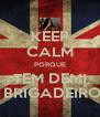KEEP CALM PORQUE TEM DEMI E BRIGADEIRO!! - Personalised Poster A4 size