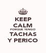 KEEP CALM PORQUE TENGO TACHAS Y PERICO - Personalised Poster A4 size