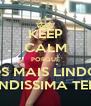 KEEP CALM PORQUE TENS OS OLHOS MAIS LINDOS DO MUNDO ES LINDISSIMA TERESA - Personalised Poster A4 size