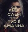 KEEP CALM PORQUE TVD É AMANHÃ - Personalised Poster A4 size