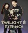 KEEP CALM PORQUE TWILIGHT É  ETERNO! - Personalised Poster A4 size