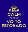 KEEP CALM PORQUE VÓ TÔ ESTORADO - Personalised Poster A4 size