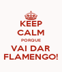 KEEP CALM PORQUE VAI DAR FLAMENGO! - Personalised Poster A4 size