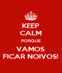 KEEP CALM PORQUE VAMOS FICAR NOIVOS! - Personalised Poster A4 size