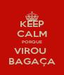 KEEP CALM PORQUE VIROU  BAGAÇA - Personalised Poster A4 size