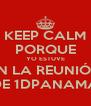 KEEP CALM PORQUE YO ESTUVE EN LA REUNIÓN DE 1DPANAMA - Personalised Poster A4 size