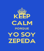 KEEP CALM PORQUE YO SOY ZEPEDA - Personalised Poster A4 size