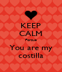 KEEP CALM Porque You are my costilla - Personalised Poster A4 size