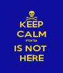 KEEP CALM Porta IS NOT  HERE - Personalised Poster A4 size