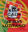 KEEP CALM POURQUOI JE SUIS LUZITANO - Personalised Poster A4 size