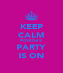 KEEP CALM POVEDA'S PARTY IS ON - Personalised Poster A4 size