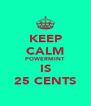 KEEP CALM POWERMINT IS 25 CENTS - Personalised Poster A4 size