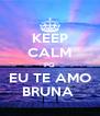 KEEP CALM PQ EU TE AMO BRUNA  - Personalised Poster A4 size