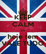KEEP CALM pq hoje tem VALE TUDO - Personalised Poster A4 size