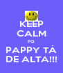 KEEP CALM PQ PAPPY TÁ DE ALTA!!! - Personalised Poster A4 size