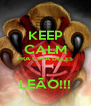 KEEP CALM PRA CIMA DELES  LEÃO!!! - Personalised Poster A4 size