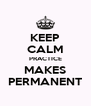 KEEP CALM PRACTICE MAKES PERMANENT - Personalised Poster A4 size