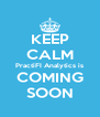 KEEP CALM PractiFI Analytics is COMING SOON - Personalised Poster A4 size