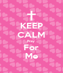 KEEP CALM Pray  For Me - Personalised Poster A4 size