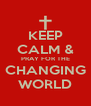 KEEP CALM & PRAY FOR THE CHANGING WORLD - Personalised Poster A4 size