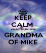 KEEP CALM   PRAY FOR THE  GRANDMA OF MIKE - Personalised Poster A4 size