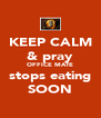 KEEP CALM & pray OFFICE MATE stops eating SOON - Personalised Poster A4 size