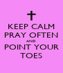 KEEP CALM PRAY OFTEN AND POINT YOUR TOES - Personalised Poster A4 size