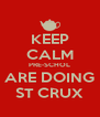 KEEP CALM PRE-SCHOL ARE DOING ST CRUX - Personalised Poster A4 size