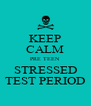 KEEP CALM PRE TEEN STRESSED TEST PERIOD - Personalised Poster A4 size