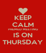 KEEP CALM PREMED MEETING IS ON THURSDAY - Personalised Poster A4 size