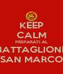 KEEP CALM PREPARATI AL BATTAGLIONE SAN MARCO - Personalised Poster A4 size