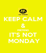 KEEP CALM & PRETEND IT'S NOT  MONDAY - Personalised Poster A4 size