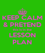 KEEP CALM & PRETEND this is in the LESSON PLAN - Personalised Poster A4 size