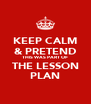 KEEP CALM & PRETEND THIS WAS PART OF THE LESSON PLAN - Personalised Poster A4 size