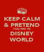 KEEP CALM & PRETEND YOU ARE IN DISNEY WORLD - Personalised Poster A4 size