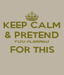 KEEP CALM & PRETEND YOU PLANNED FOR THIS  - Personalised Poster A4 size