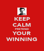 KEEP CALM PRETEND YOUR WINNING - Personalised Poster A4 size