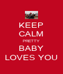 KEEP CALM PRETTY BABY LOVES YOU - Personalised Poster A4 size