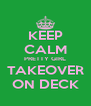 KEEP CALM PRETTY GIRL TAKEOVER ON DECK - Personalised Poster A4 size