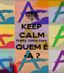 KEEP CALM Pretty Little Liars QUEM É -A ? - Personalised Poster A4 size