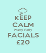 KEEP CALM Pretty Polly FACIALS £20 - Personalised Poster A4 size
