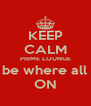 KEEP CALM PRIME LOUNGE will be where all the  ON - Personalised Poster A4 size