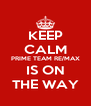 KEEP CALM PRIME TEAM RE/MAX IS ON THE WAY - Personalised Poster A4 size