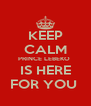 KEEP CALM PRINCE LEBEKO  IS HERE FOR YOU  - Personalised Poster A4 size