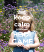 keep calm princes HEIDI CAME - Personalised Poster A4 size