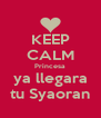 KEEP CALM Princesa ya llegara tu Syaoran - Personalised Poster A4 size