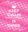 KEEP CALM PRINCESS AMBER IS THREE  - Personalised Poster A4 size