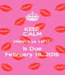 KEEP CALM PRINCESS TWO  Is Due February 18, 2016 - Personalised Poster A4 size