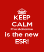 KEEP CALM Procalcitonine is the new ESR! - Personalised Poster A4 size