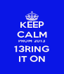 KEEP CALM PROM 2013 13RING IT ON - Personalised Poster A4 size